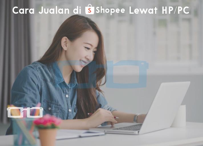 Cara Jualan di Shopee Lewat HP dan PC
